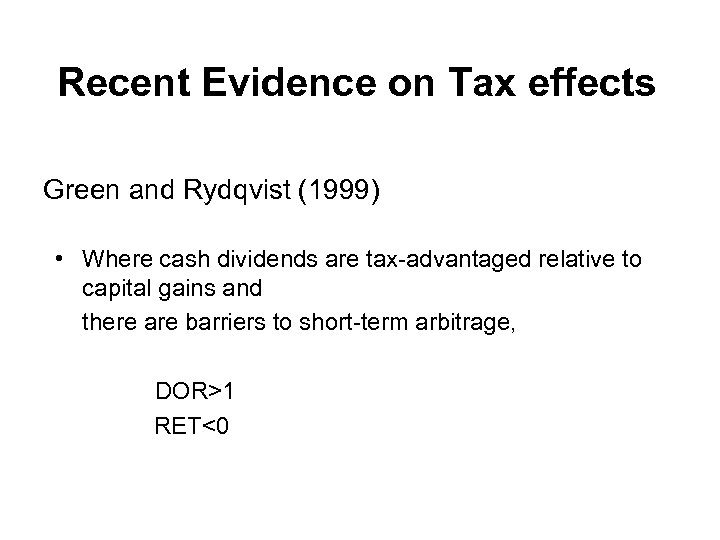 Recent Evidence on Tax effects Green and Rydqvist (1999) • Where cash dividends are
