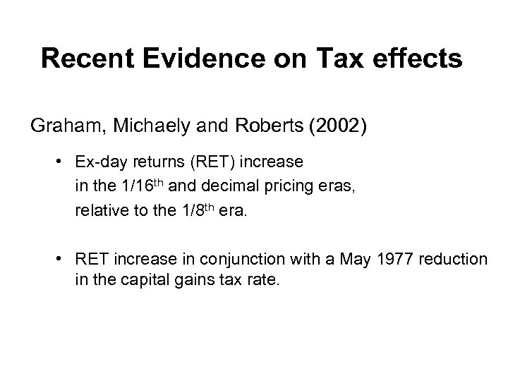 Recent Evidence on Tax effects Graham, Michaely and Roberts (2002) • Ex-day returns (RET)
