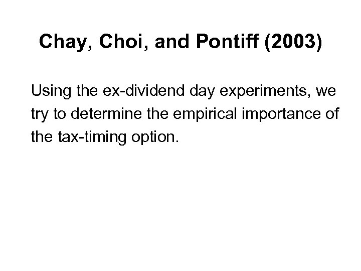 Chay, Choi, and Pontiff (2003) Using the ex-dividend day experiments, we try to determine