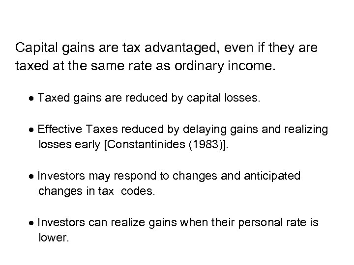Capital gains are tax advantaged, even if they are taxed at the same rate