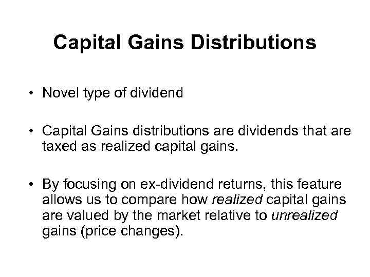Capital Gains Distributions • Novel type of dividend • Capital Gains distributions are dividends