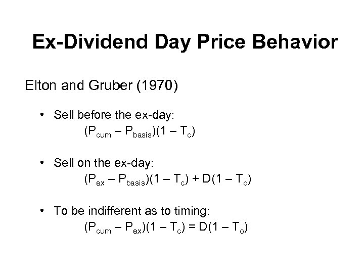 Ex-Dividend Day Price Behavior Elton and Gruber (1970) • Sell before the ex-day: (Pcum