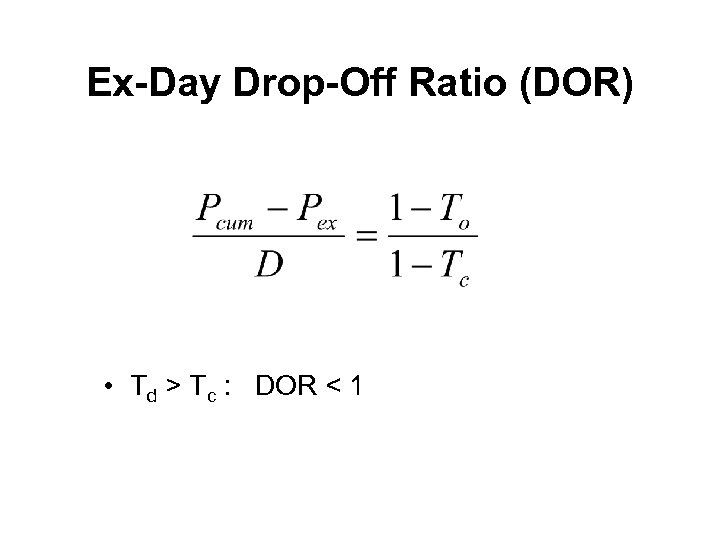 Ex-Day Drop-Off Ratio (DOR) • Td > Tc : DOR < 1