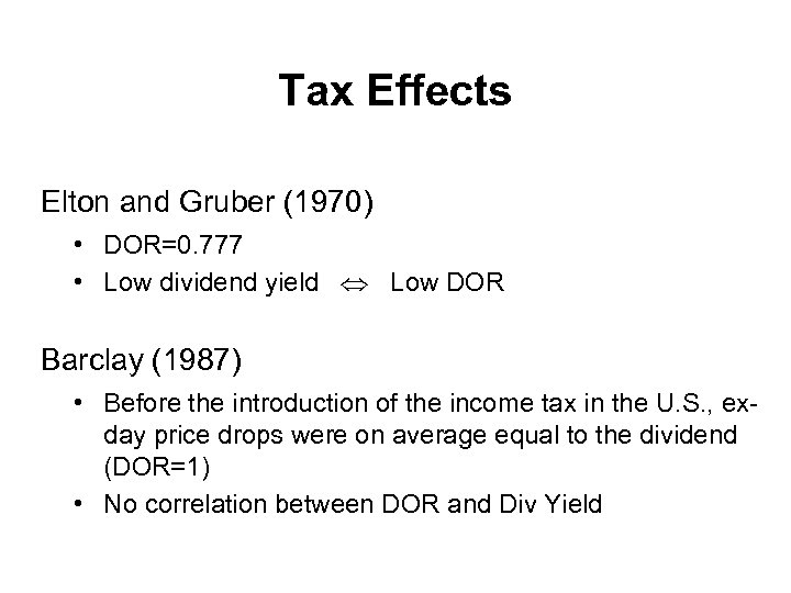 Tax Effects Elton and Gruber (1970) • DOR=0. 777 • Low dividend yield Low