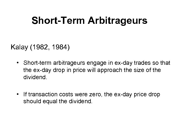 Short-Term Arbitrageurs Kalay (1982, 1984) • Short-term arbitrageurs engage in ex-day trades so that