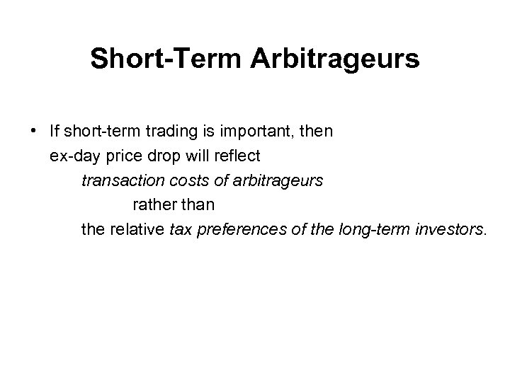 Short-Term Arbitrageurs • If short-term trading is important, then ex-day price drop will reflect