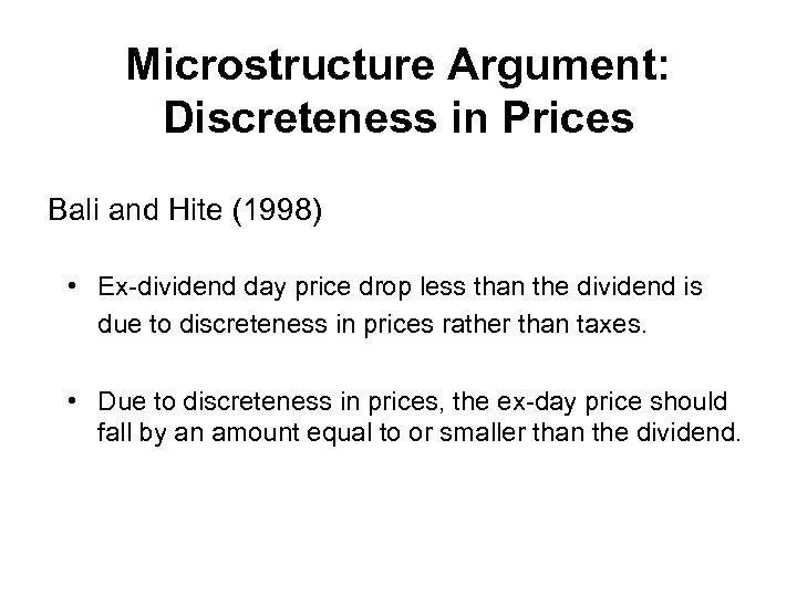 Microstructure Argument: Discreteness in Prices Bali and Hite (1998) • Ex-dividend day price drop