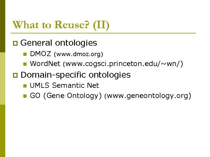 What to Reuse? (II) p General ontologies n n p DMOZ (www. dmoz. org)
