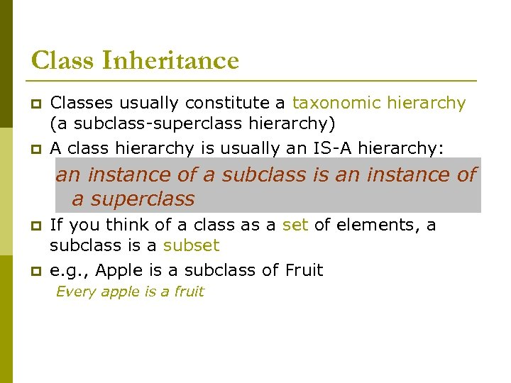 Class Inheritance p p Classes usually constitute a taxonomic hierarchy (a subclass-superclass hierarchy) A