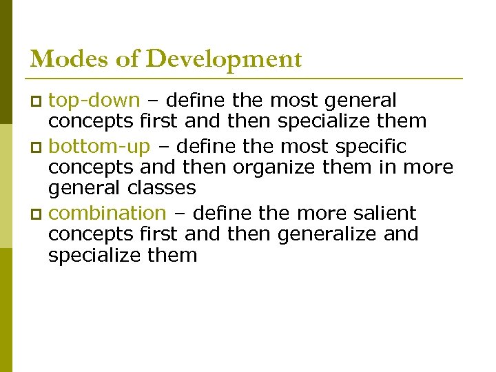 Modes of Development top-down – define the most general concepts first and then specialize