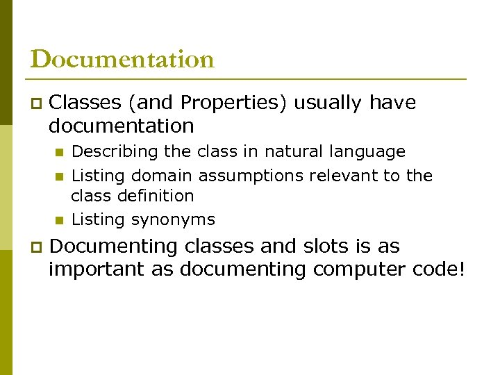 Documentation p Classes (and Properties) usually have documentation n p Describing the class in