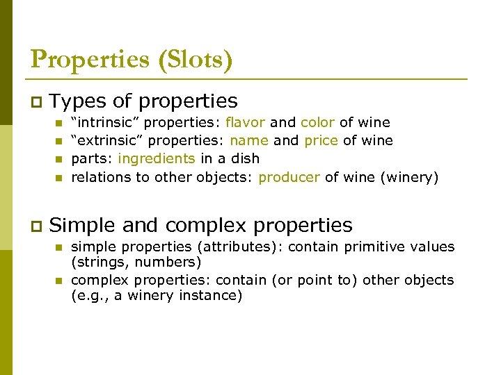 """Properties (Slots) p Types of properties n n p """"intrinsic"""" properties: flavor and color"""