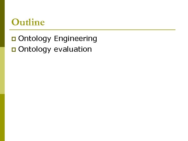 Outline Ontology Engineering p Ontology evaluation p