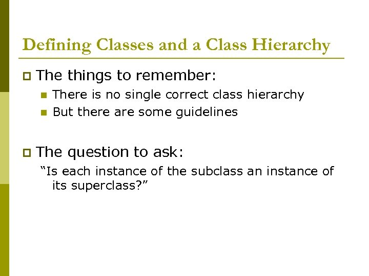 Defining Classes and a Class Hierarchy p The things to remember: n n p