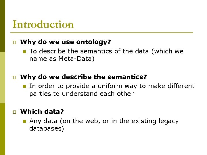 Introduction p Why do we use ontology? n To describe the semantics of the