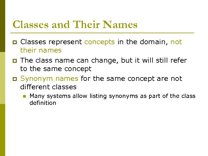 Classes and Their Names p p p Classes represent concepts in the domain, not