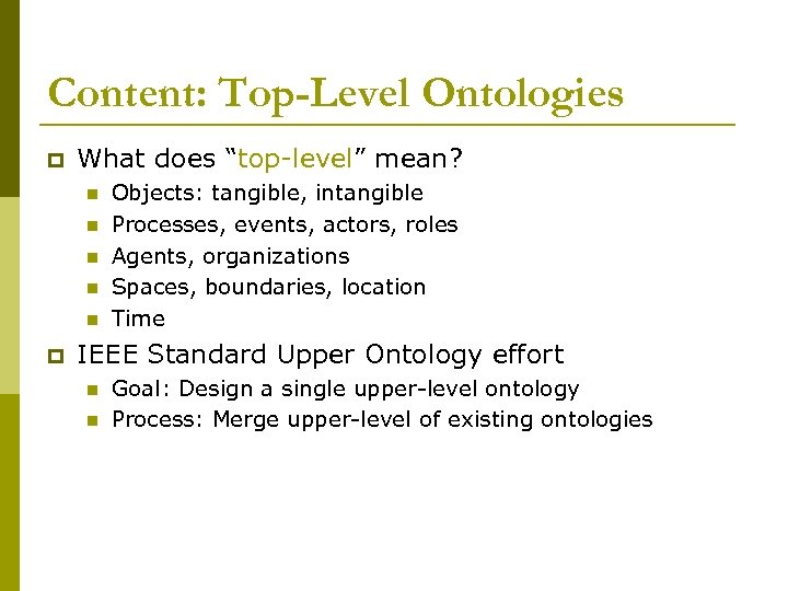 """Content: Top-Level Ontologies p What does """"top-level"""" mean? n n n p Objects: tangible,"""