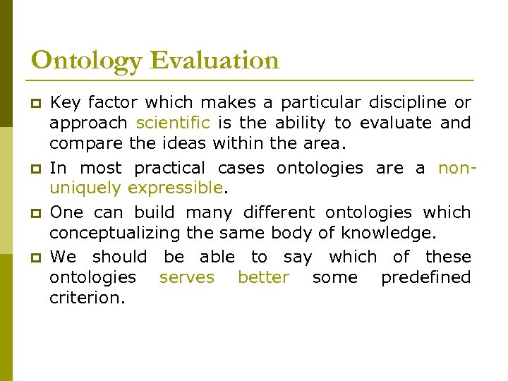 Ontology Evaluation p p Key factor which makes a particular discipline or approach scientific