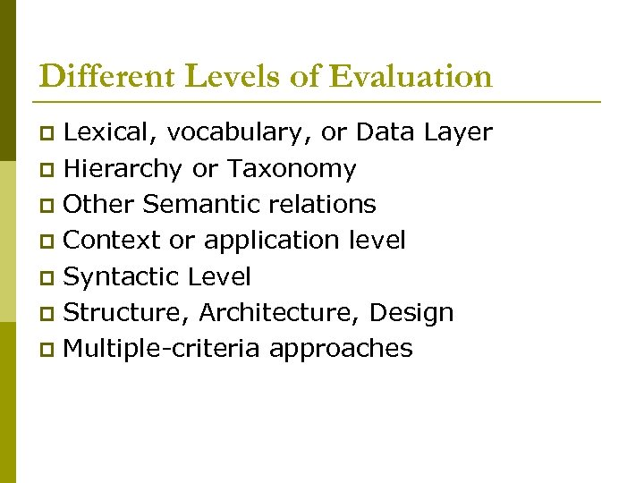 Different Levels of Evaluation Lexical, vocabulary, or Data Layer p Hierarchy or Taxonomy p