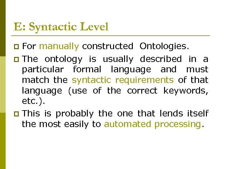 E: Syntactic Level For manually constructed Ontologies. p The ontology is usually described in