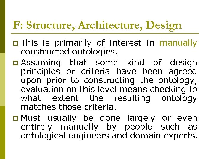 F: Structure, Architecture, Design This is primarily of interest in manually constructed ontologies. p
