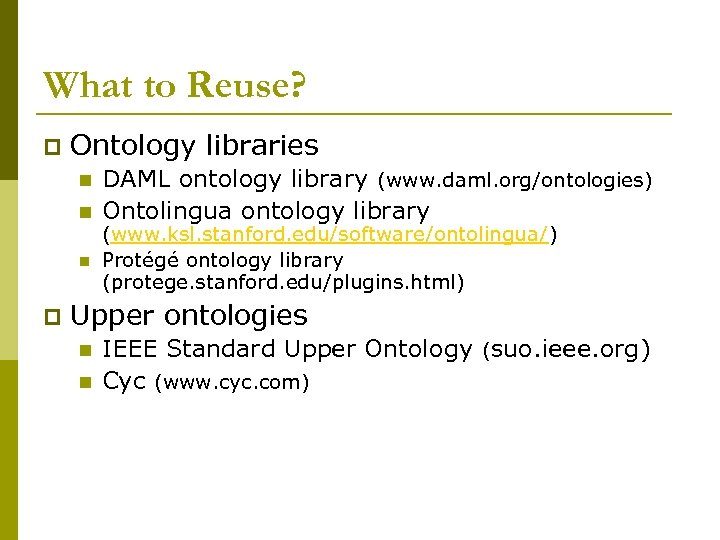 What to Reuse? p Ontology libraries n n n p DAML ontology library (www.