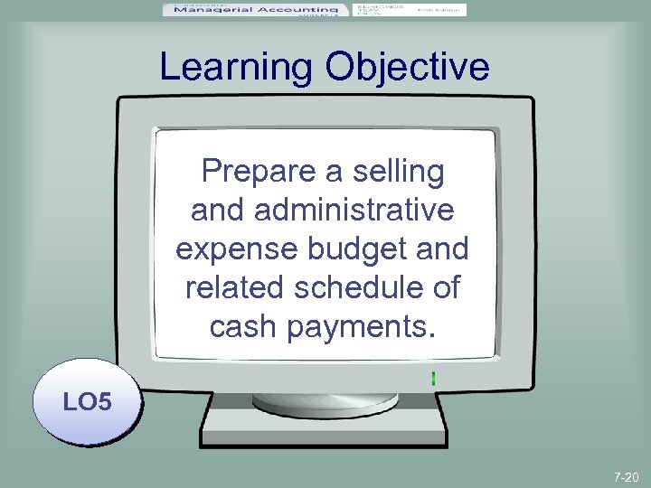 Learning Objective Prepare a selling and administrative expense budget and related schedule of cash