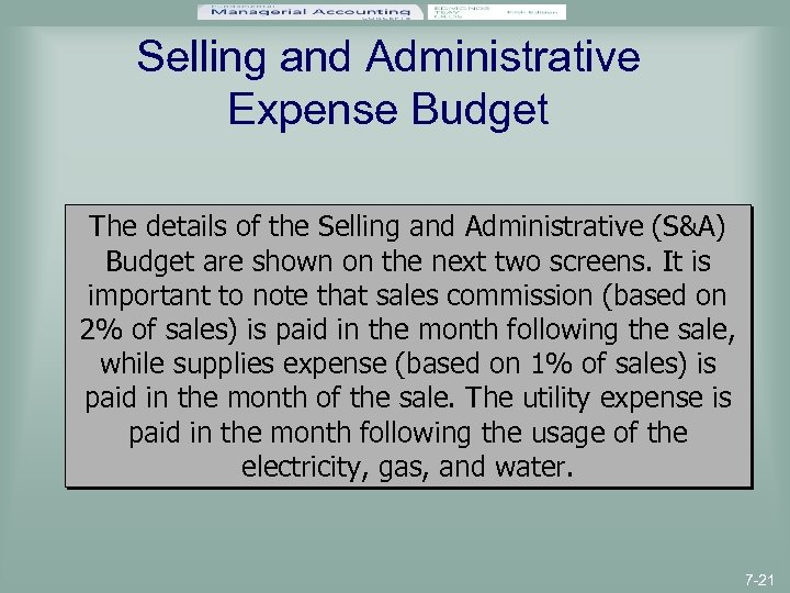 Selling and Administrative Expense Budget The details of the Selling and Administrative (S&A) Budget