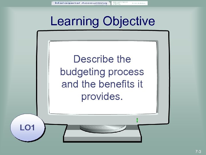 Learning Objective Describe the budgeting process and the benefits it provides. LO 1 7