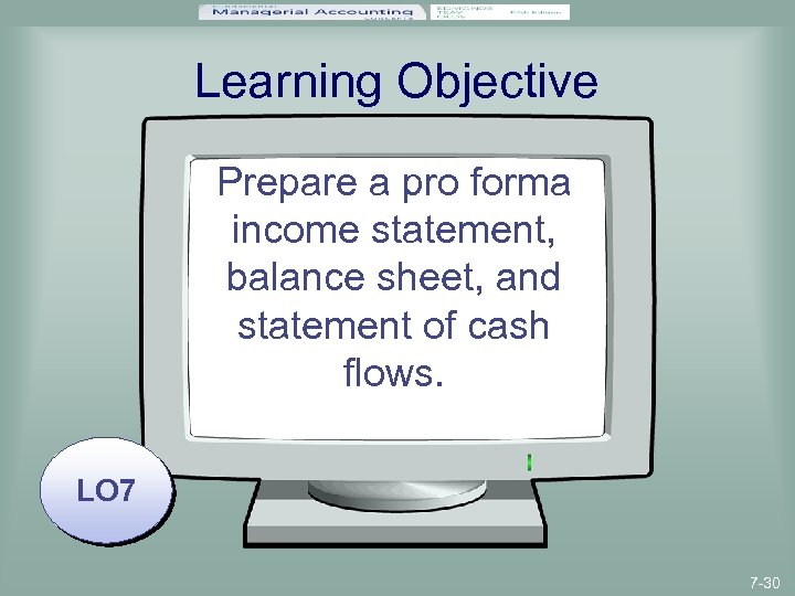Learning Objective Prepare a pro forma income statement, balance sheet, and statement of cash