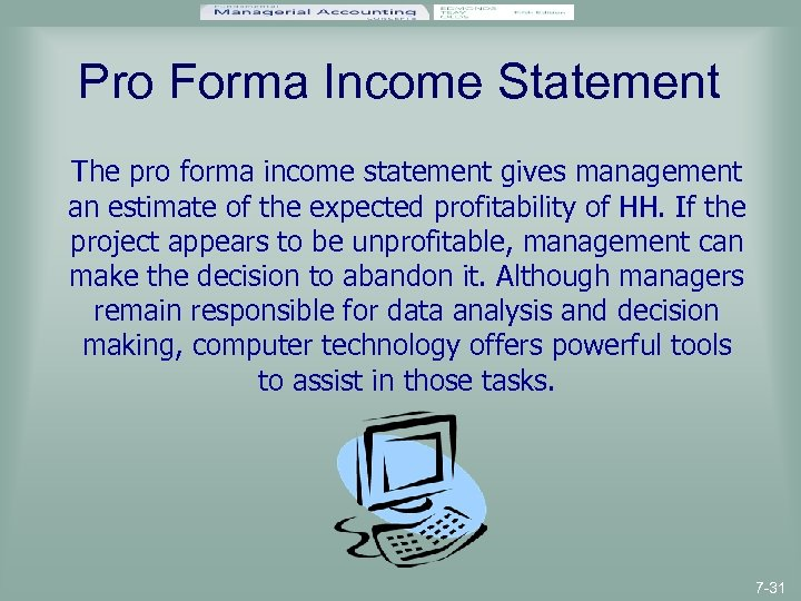 Pro Forma Income Statement The pro forma income statement gives management an estimate of