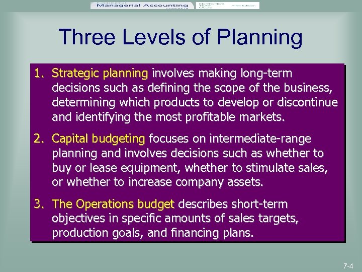 Three Levels of Planning 1. Strategic planning involves making long-term decisions such as defining