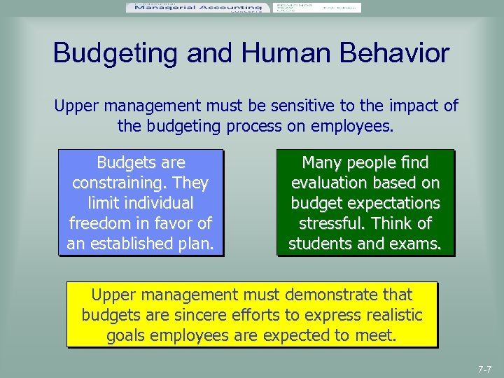 Budgeting and Human Behavior Upper management must be sensitive to the impact of the