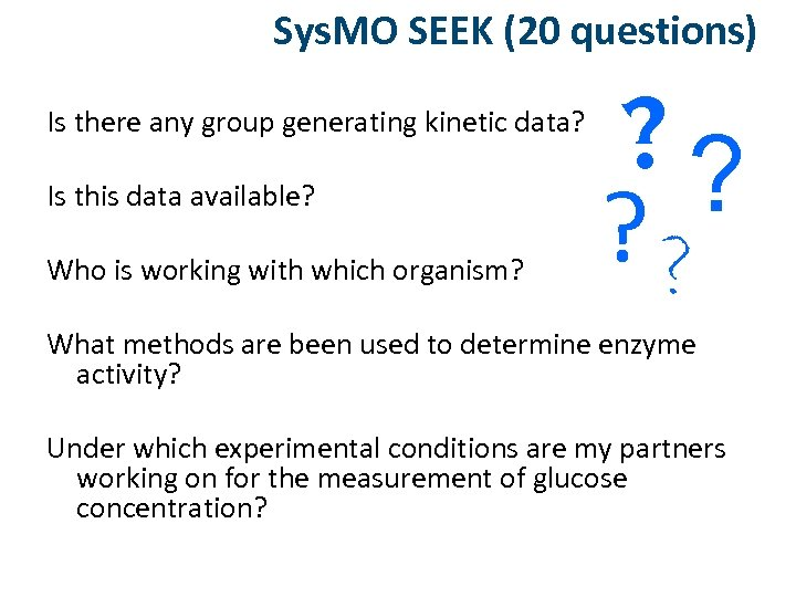 Sys. MO SEEK (20 questions) Is there any group generating kinetic data? Is this