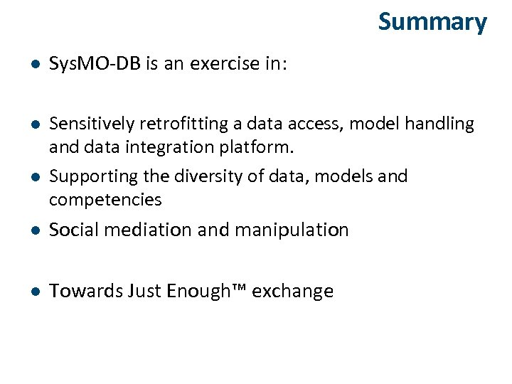 Summary l Sys. MO-DB is an exercise in: l Sensitively retrofitting a data access,