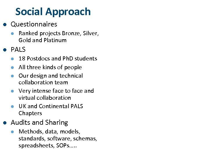 Social Approach l Questionnaires l l PALS l l l Ranked projects Bronze, Silver,