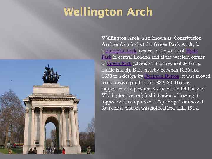 Wellington Arch, also known as Constitution Arch or (originally) the Green Park Arch, is
