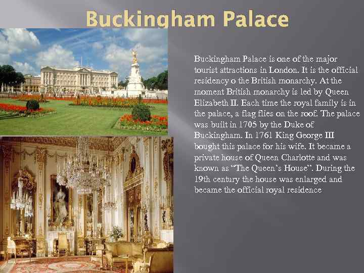 Buckingham Palace is one of the major tourist attractions in London. It is the
