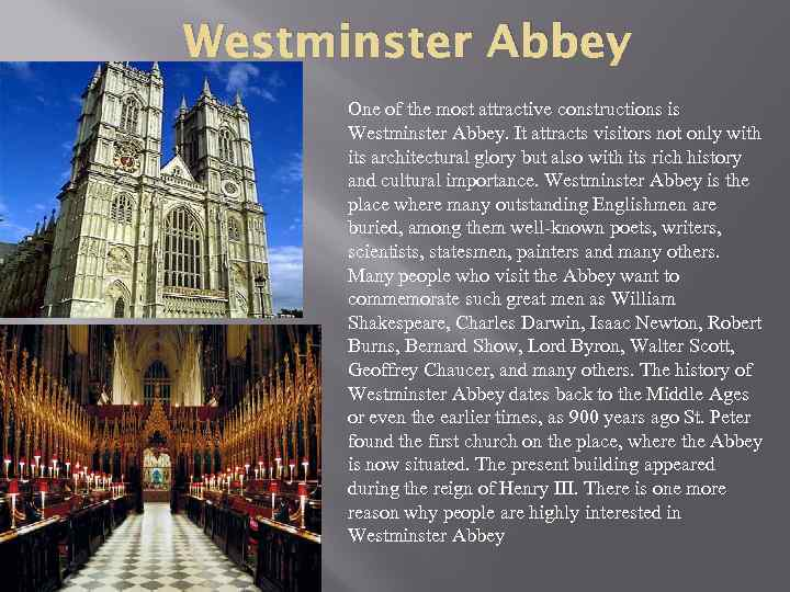 Westminster Abbey One of the most attractive constructions is Westminster Abbey. It attracts visitors