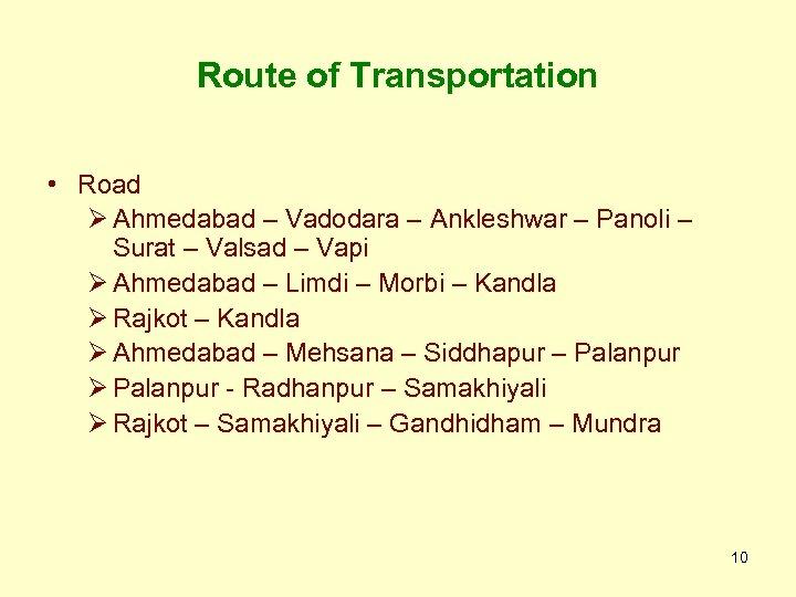 Route of Transportation • Road Ø Ahmedabad – Vadodara – Ankleshwar – Panoli –