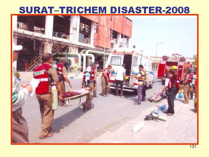 SURAT–TRICHEM DISASTER-2008 101