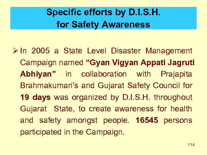 Specific efforts by D. I. S. H. for Safety Awareness Ø In 2005 a