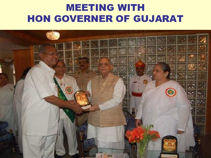 MEETING WITH HON GOVERNER OF GUJARAT 120