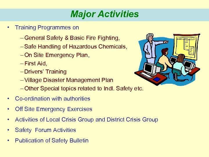 Major Activities • Training Programmes on – General Safety & Basic Fire Fighting, –
