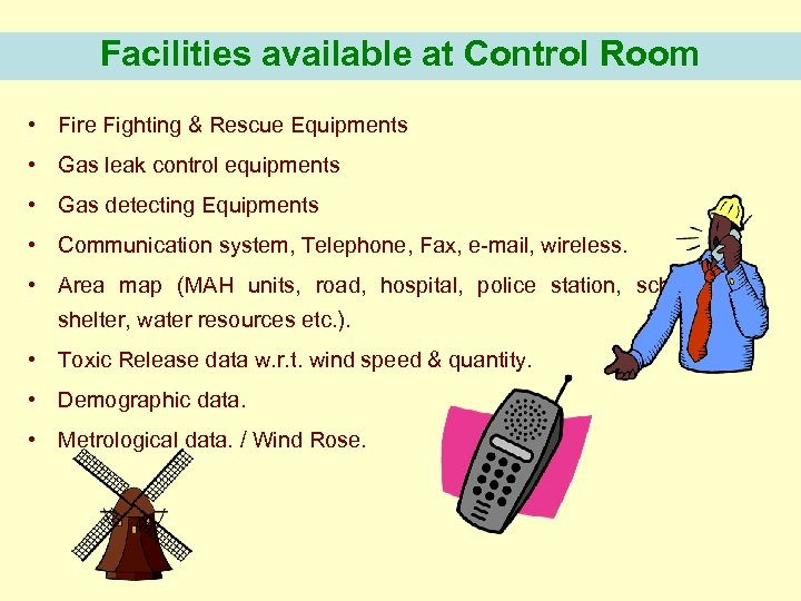 Facilities available at Control Room • Fire Fighting & Rescue Equipments • Gas leak