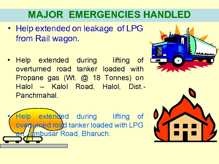 MAJOR EMERGENCIES HANDLED • Help extended on leakage of LPG from Rail wagon. •