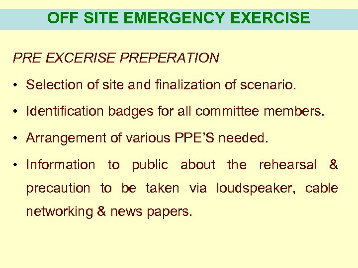 OFF SITE EMERGENCY EXERCISE PRE EXCERISE PREPERATION • Selection of site and finalization of