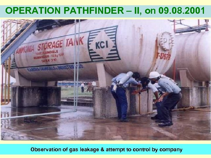 OPERATION PATHFINDER – II, on 09. 08. 2001 Observation of gas leakage & attempt