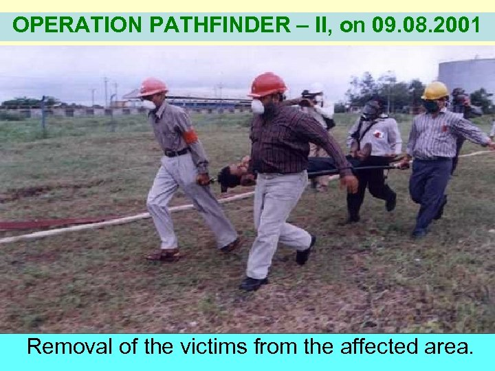 OPERATION PATHFINDER – II, on 09. 08. 2001 Removal of the victims from the