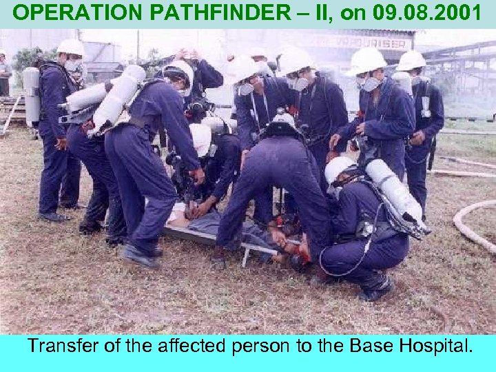 OPERATION PATHFINDER – II, on 09. 08. 2001 Transfer of the affected person to